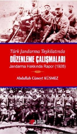 Türk Jandarma Teşkilatında Düzenleme Çalışmaları; Jandarma Hakkında Rapor - 1928