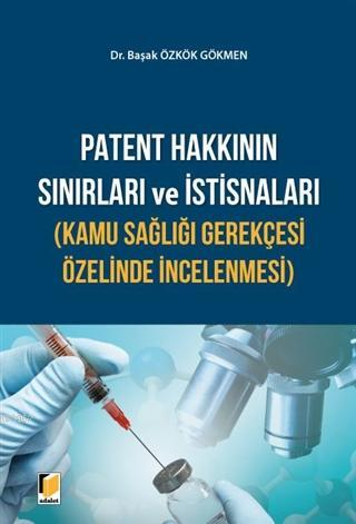 Patent Hakkının Sınırları ve İstisnaları (Kamu Sağlığı Gerekçesi Özelinde İncelenmesi)