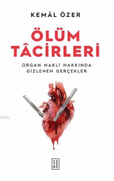 Ölüm Tacirleri; Organ Nakli Hakkında Gizlenen Gerçekler