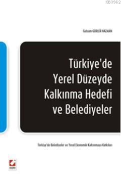 Türkiye'de Yerel Düzeyde Kalkınma Hedefi ve Belediyeler; Türkiyede Belediyeler ve Yerel Ekonomik Kalkınmaya Katkıları