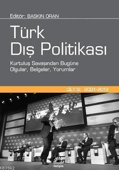Türk Dış Politikası Cilt 3; Kurtulul Savaşından Bugüne Olgular, Belgeleri Yorumlar