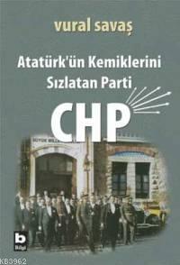 Atatürk'ün Kemiklerini Sızlatan Parti Chp