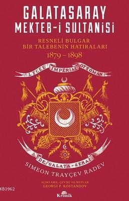 Galatasaray Mekteb-i Sultanisi; Resneli Bulgar Bir Talebenin Hatıraları 1879-1898
