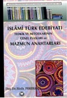 İslami Türk Edebiyatı Tedkik Ve Metodlarının Genel Esasları Ve Mazmun Anahtarları