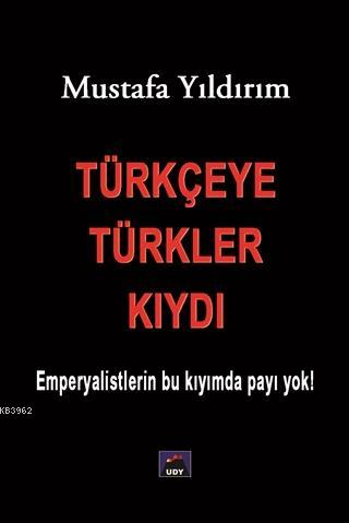 Türkçeye Türkler Kıydı; Emperyalistlerin Bu Kıyımda Payı Yok!