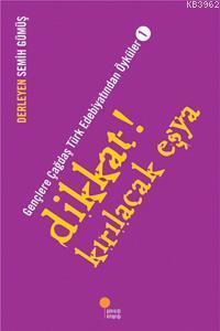 Dikkat! Kırılacak Eşya; Gençlere Çağdaş Türk Edebiyatından Öyküler  1