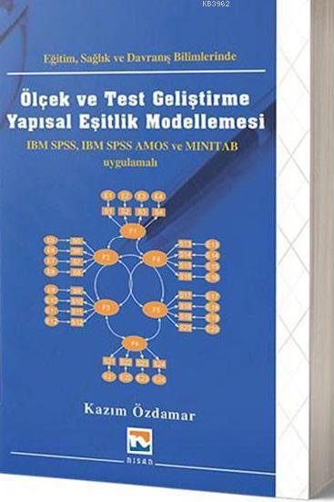 Eğitim Sağlık ve Davranış Bilimlerinde Ölçek ve Test Geliştirme Yapısal Eşitlik Modellemesi; IBM, SPSS, IBM SPSS AMOS ve MINITAB Uygulamalı