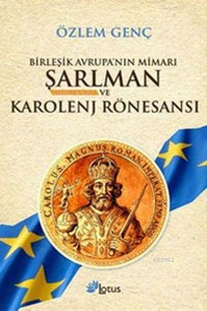 Birleşik Avrupa'nın Mimarı Şarlman ve Karolenj Rönesansı