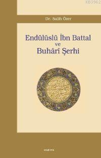Endülüslü İbn Battal ve Buhârî Şerhi