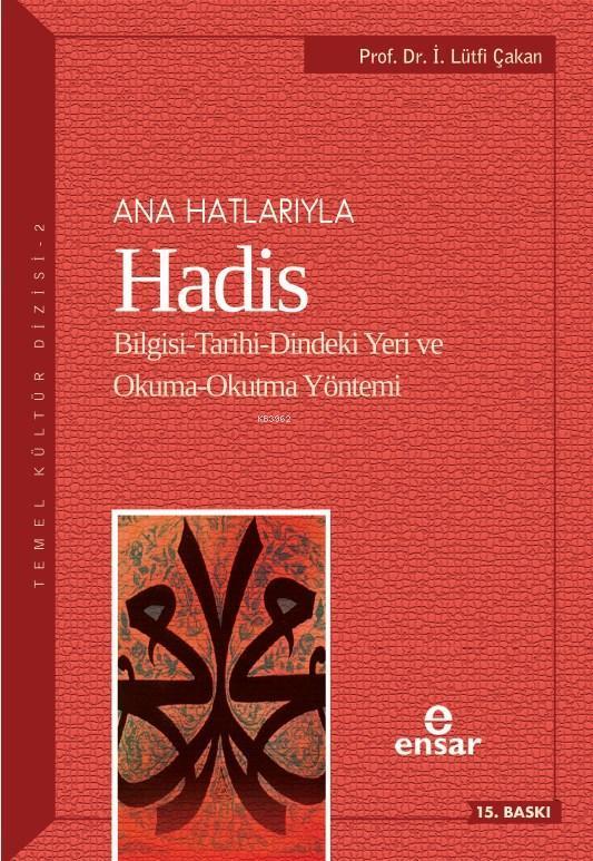 Ana Hatlarıyla Hadis; Bilgisi-Tarihi-Dindeki Yeri ve Okuma-Okutma Yöntemi