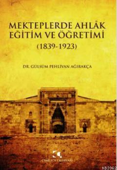 Mekteplerde Ahlak Eğitim ve Öğretimi (1839 - 1923)