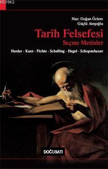 Tarih Felsefesi Seçme Metinler; Herder, Kant, Fıchte, Schellıng, Hegel, Schopenhauer