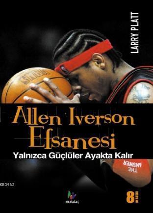Allen Iverson Efsanesi; Yalnızca Güçlüler Ayakta Kalır
