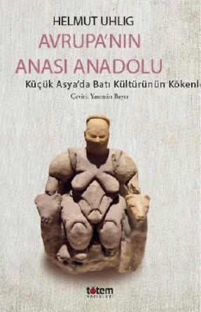 Avrupa'nın Anası Anadolu; Küçük Asya'da Batı Kültürünün Kökenleri