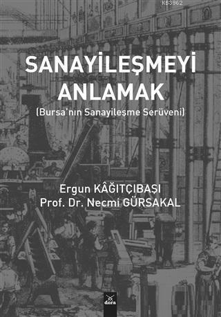 Sanayileşmeyi Anlamak; Bursa'nın Sanayileşme Serüveni