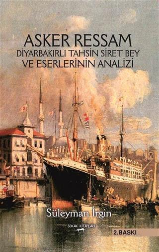 Asker Ressam Diyarbakırlı Tahsin Siret Bey ve Eserlerinin Analizi