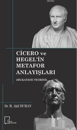 Cicero ve Hegel'in Metafor Anlayışları Mukayese Teorisi