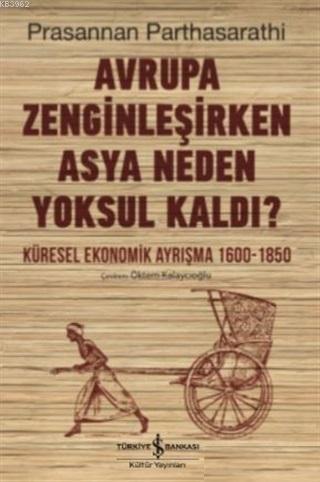 Avrupa Zenginleşirken Asya Neden Yoksul Kaldı?; Küresel Ekonomik Ayrışma 1600 - 1850