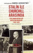 Stalin İle Churchill Arasında; SSCB Londra Büyükelçisi Mayski'nin Günlükleri (1932-1943)