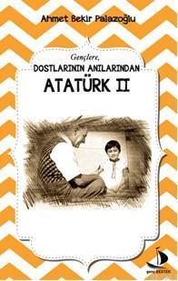 Dostlarının Anılarından Atatürk II