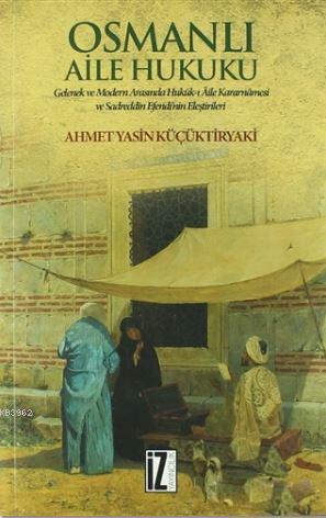 Osmanlı Aile Hukuku; Gelenek ve Modern Arasında Hukuk-ı Aile Kararnamesi ve Sadreddin Efendi'nin Eleştirileri