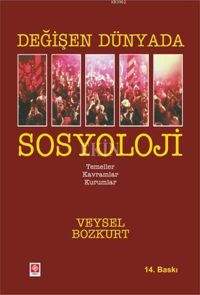 Değişen Dünyada Sosyoloji; Temeller Kavramlar Kurumlar