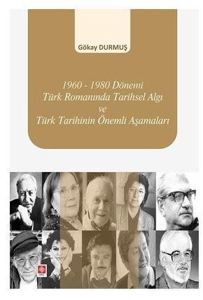 1960-1980 Dönemi Türk Romanında Tarihsel Algı ve Türk Tarihinin Önemli Aşamaları
