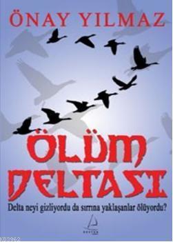 Ölüm Deltası; Delta Neyi Gizliyordu da Sırrına Yaklaşanlar Ölüyordu?