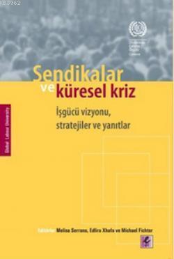 Sendikalar ve Küresel Kriz; İşgücü Vizyonu, Stratejiler ve Yanıtlar