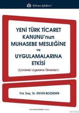 Yeni Türk Ticaret Kanunu'nun Muhasebe Mesleğine ve Uygulamalarına Etkisi