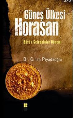 Güneş Ülkesi Horasan - Büyük Selçuklular Dönemi