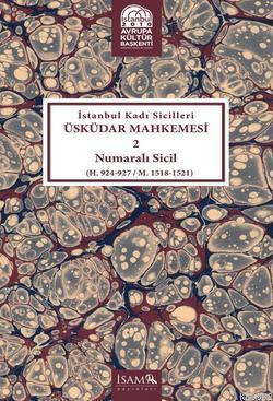 İstanbul Kadı Sicilleri Üsküdar Mahkemesi 2 Numaralı Sicil (H. 924-927 / M. 1518 - 1521)