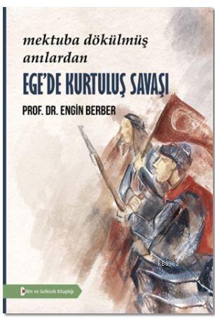 Ege'de Kurtuluş Savaşı; Mektuba Dökülmüş Anılar