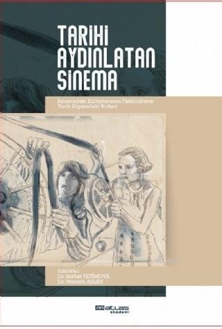 Tarihi Aydınlatan Sinema; Sinemadaki Kültürlerarası Farklılıkların Tarih Algısındaki Rolleri