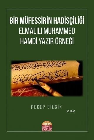 Bir Müfessirin Hadisçiliği; Elmalılı Muhammed Hamdi Yazır Örneği