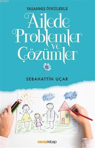 Ailede Problemler ve Çözümler; Yaşanmış Öykülerle