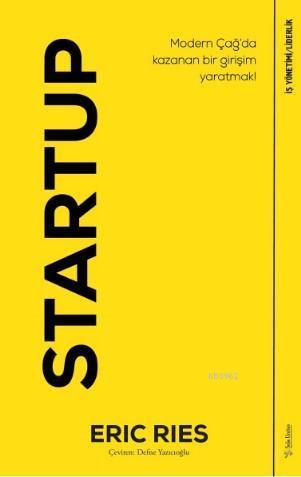 Startup; Modern Çağ'da Kazanan Bir Girişim Yaratmak!