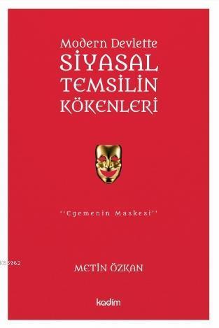Siyasal Temsilin Kökenleri; Modern Devlette -Egemenin Maskesi-