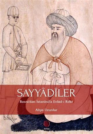 Sayyadiler; Basra'dan İstanbul'a Evlad-ı Rifai
