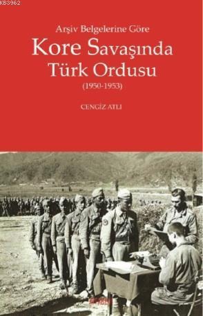 Arşiv Belgelerine Göre Kore Savaşında Türk Ordusu