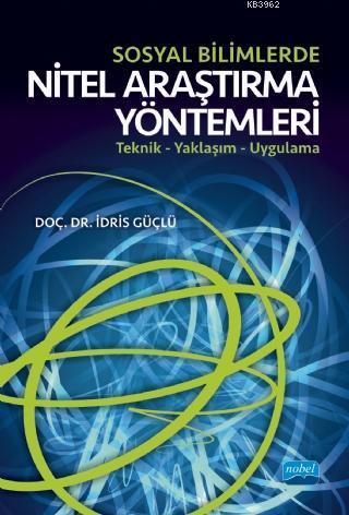 Sosyal Bilimlerde Nitel Araştırma Yöntemleri; Teknik - Yaklaşım - Uygulama