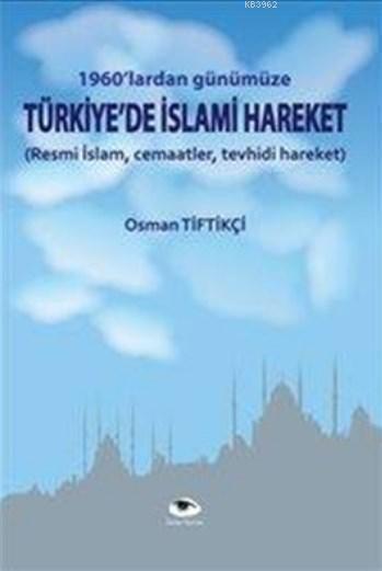 Türkiye'de İslami Hareket; 1960'lardan Günümüze