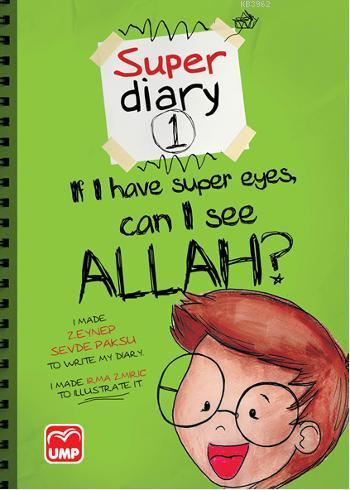 Super Diary 1 - If I Have Super Eyes Can I See Allah?