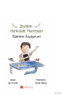 Zeytin'in Harikulade Maceraları; Tabletime Bayılıyorum !