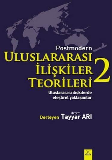 Postmodern Uluslararasi İlişkiler Teorileri  2; Uluslararası İlişkilerde Eleştirel Yaklaşımlar