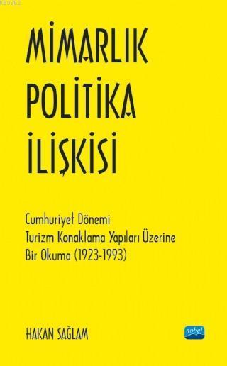 Mimarlık - Politika İlişkisi; Cumhuriyet Dönemi Turizm Konaklama Yapıları Üzerine Bir Okuma (1923-1993)