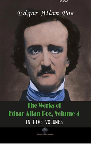 The Works Of Edgar Allan Poe, Volume 4 In Five Volumes