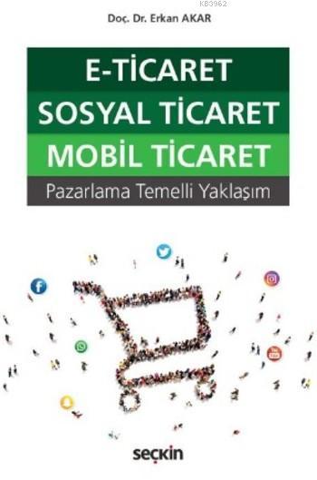 E-Ticaret Sosyal Ticaret Mobil Ticaret; Pazarlama Temelli Yaklaşım