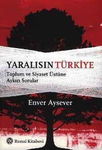 Yaralısın Türkiye; Toplum ve Siyaset Üstüne Aykırı Sorular