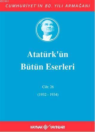 Atatürk'ün Bütün Eserleri (Cilt 26) (1932-1934)